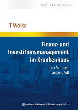 Finanz- und Investitionsmanagement im Krankenhaus von Wolke,  Thomas
