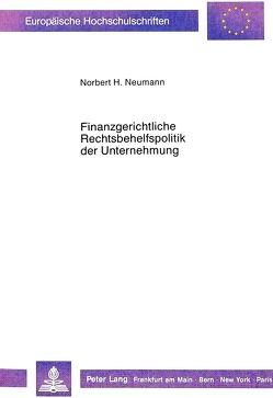 Finanzgerichtliche Rechtsbehelfspolitik der Unternehmung von Neumann,  Norbert