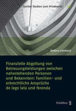 Finanzielle Abgeltung von Betreuungsleistungen zwischen nahestehenden Personen und Bekannten von Lienhard,  Bettina