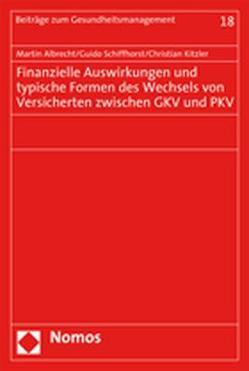 Finanzielle Auswirkungen und typische Formen des Wechsels von Versicherten zwischen GKV und PKV von Albrecht,  Martin, Kitzler,  Christian, Schiffhorst,  Guido