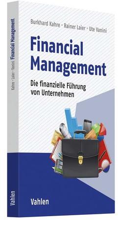 Finanzielle Führung von Unternehmen von Kahre,  Burkhard, Laier,  Rainer, Vanini,  Ute