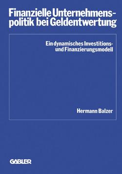 Finanzielle Unternehmenspolitik bei Geldentwertung von Balzer,  Hermann