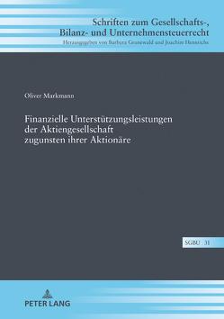 Finanzielle Unterstützungsleistungen der Aktiengesellschaft zugunsten ihrer Aktionäre von Markmann,  Oliver