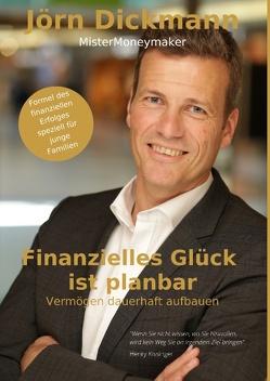 Finanzielles Glück ist planbar von Dickmann,  Jörn
