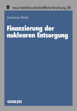 Finanzierung der nuklearen Entsorgung von Reich,  Johannes