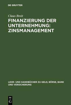 Finanzierung der Unternehmung: Zinsmanagement von Breit,  Claus