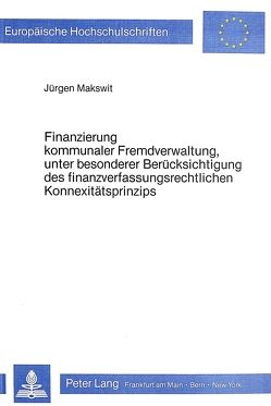 Finanzierung kommunaler Fremdverwaltung, unter besonderer Berücksichtigung des finanzverfassungsrechtlichen Konnexitätsprinzips von Makswit,  Jürgen