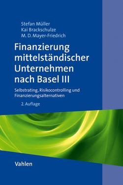 Finanzierung mittelständischer Unternehmen nach Basel III von Brackschulze,  Kai, Mayer-Fiedrich,  Matija Denise, Müller,  Stefan