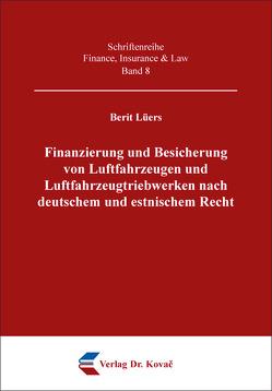 Finanzierung und Besicherung von Luftfahrzeugen und Luftfahrzeugtriebwerken nach deutschem und estnischem Recht von Lüers,  Berit
