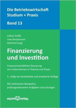 Finanzierung und Investition von Größl,  Lothar, Reutenauer,  Uwe, Sargl,  Manfred