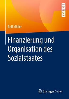 Finanzierung und Organisation des Sozialstaates von Möller,  Ralf