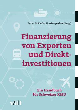 Finanzierung von Exporten und Direktinvestitionen von Gerspacher,  Urs, Kiefer,  Bernd