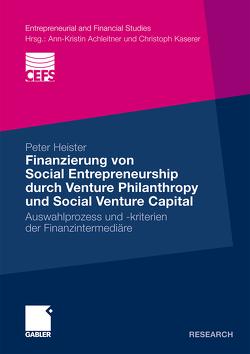 Finanzierung von Social Entrepreneurship durch Venture Philanthropy und Social Venture Capital von Heister,  Peter