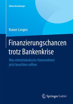 Finanzierungschancen trotz Bankenkrise von Everling,  Oliver, Langen,  Rainer