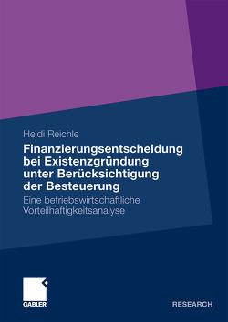 Finanzierungsentscheidung bei Existenzgründung unter Berücksichtigung der Besteuerung von Reichle,  Heidi