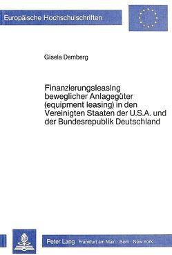 Finanzierungsleasing beweglicher Anlagegüter (equipment leasing) in den Vereinigten Staaten Amerikas und der Bundesrepublik Deutschland von Demberg,  Gisela