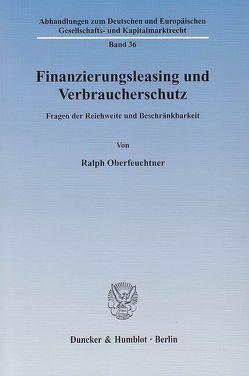Finanzierungsleasing und Verbraucherschutz. von Oberfeuchtner,  Ralph