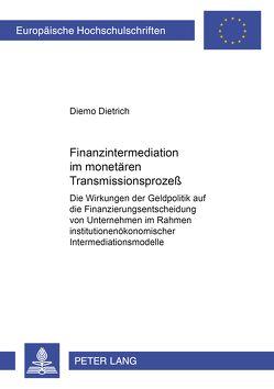 Finanzintermediation im monetären Transmissionsprozeß von Dietrich,  Diemo