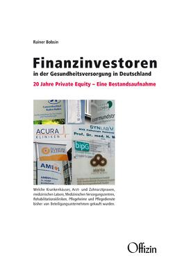Finanzinvestoren in der Gesundheitsversorgung in Deutschland von Bobsin,  Rainer