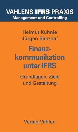 Finanzkommunikation unter IFRS von Banzhaf,  Jürgen, Kuhnle,  Helmut
