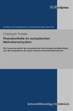 Finanzkontrolle im europäischen Mehrebenensystem von Dörr,  Oliver, Rengeling,  Hans-Werner, Schneider,  Jens-Peter, Thäsler,  Christoph, Weber,  Albrecht