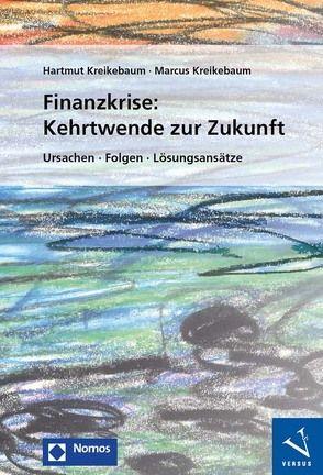 Finanzkrise: Kehrtwende zur Zukunft von Kreikebaum,  Hartmut, Kreikebaum,  Marcus