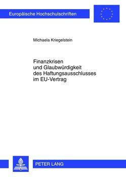 Finanzkrisen und Glaubwürdigkeit des Haftungsausschlusses im EU-Vertrag von Kriegelstein,  Michaela