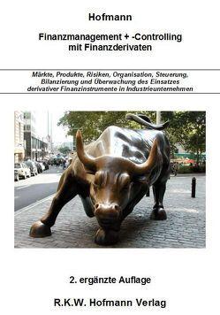 Finanzmanagement + -Controlling mit Finanzderivaten von Hofmann,  Ingo, Hofmann,  Rolf