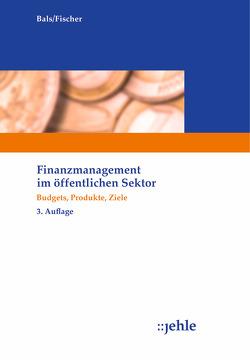 Finanzmanagement im öffentlichen Sektor von Bals,  Hansjürgen, Fischer,  Edmund