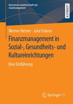 Finanzmanagement in Sozial-, Gesundheits- und Kultureinrichtungen von Heister,  Werner, Tiskens,  Julia