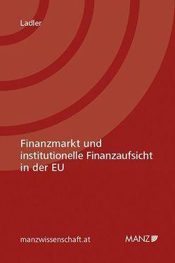 Finanzmarkt und institutionelle Finanzaufsicht in der EU von Ladler,  Mona Philomena