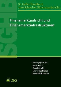 Finanzmarktaufsicht und Finanzmarktinfrastrukturen von Bartholet,  Olivier, Brändli,  Beat, Schildknecht,  Reto, Sester,  Peter