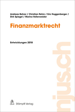 Finanzmarktrecht von Bohrer,  Andreas, Huggenberger,  Eric, Rehm,  Christian, Spiegel,  Dirk, Vollenweider,  Marino