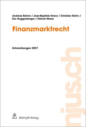 Finanzmarktrecht von Bohrer,  Andreas, Emery,  Jean-Baptiste, Huggenberger,  Eric, Moser,  Patrick, Rehm,  Christian, Spiegel,  Dirk