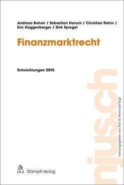Finanzmarktrecht von Bohrer,  Andreas, Harsch,  Sebastian, Huggenberger,  Eric, Rehm,  Christian, Spiegel,  Dirk, Vogt,  Hans-Ueli