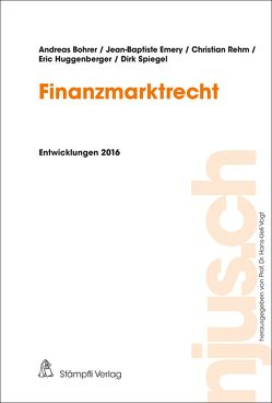 Finanzmarktrecht von Bohrer,  Andreas, Emery,  Jean-Baptiste, Huggenberger,  Eric, Rehm,  Christian, Spiegel,  Dirk, Vogt,  Hans-Ueli