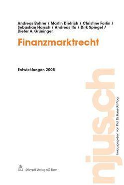 Finanzmarktrecht, Entwicklungen 2008 von Bohrer,  Andreas, Dietrich,  Martin, Forlin,  Christine, Grüninger,  Dieter A., Harsch,  Sebastian, Ito,  Andreas, Spiegel,  Dirk