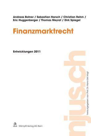 Finanzmarktrecht, Entwicklungen 2011 von Bohrer,  Andreas, Harsch,  Sebastian, Huggenberger,  Eric, Meyrat,  Thomas, Rehm,  Christian, Spiegel,  Dirk