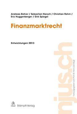 Finanzmarktrecht, Entwicklungen 2013 von Bohrer,  Andreas, Harsch,  Sebastian, Huggenberger,  Eric, Rehm,  Christian, Spiegel,  Dirk