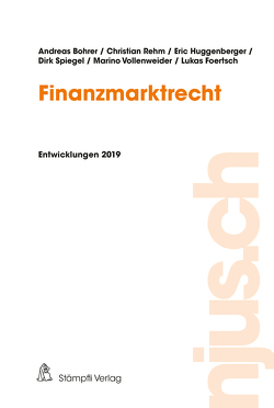 Finanzmarktrecht, Entwicklungen 2019 von Bohrer,  Andreas, Foertsch,  Lukas, Huggenberger,  Eric, Rehm,  Christian, Spiegel,  Dirk, Vollenweider,  Marino