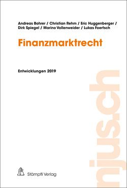 njus Finanzmarktrecht / Finanzmarktrecht, Entwicklungen 2019 von Bohrer,  Andreas, Foertsch,  Lukas, Huggenerger,  Eric, Rehm,  Christian, Spiegel,  Dirk, Vollenweider,  Marino