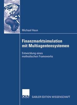 Finanzmarktsimulation mit Multiagentensystemen von Heun,  Michael, Roßbach,  Prof. Dr. Peter