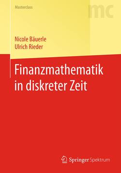 Finanzmathematik in diskreter Zeit von Bäuerle,  Nicole, Rieder,  Ulrich