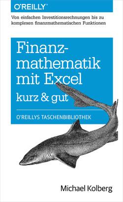 Finanzmathematik mit Excel kurz & gut von Kolberg,  Michael