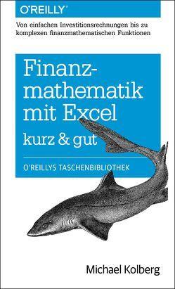 Finanzmathematik mit Excel: Von einfachen Investitionsrechnungen bis zu komplexen finanzmathematischen Funktionen  – kurz & gut von Kolberg,  Michael