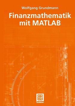 Finanzmathematik mit MATLAB von Grundmann,  Wolfgang
