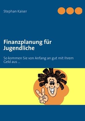 Finanzplanung für Jugendliche von Kaiser,  Stephan