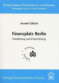 Finanzplatz Berlin – Entstehung und Entwicklung von Ullrich,  Annett