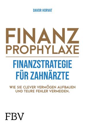Finanzprophylaxe Finanzstrategien für Zahnärzte von Horvat,  Davor