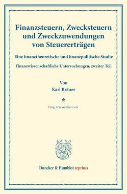 Finanzsteuern, Zwecksteuern und Zweckzuwendungen von Steuererträgen. von Bräuer,  Karl, Lotz,  Walther